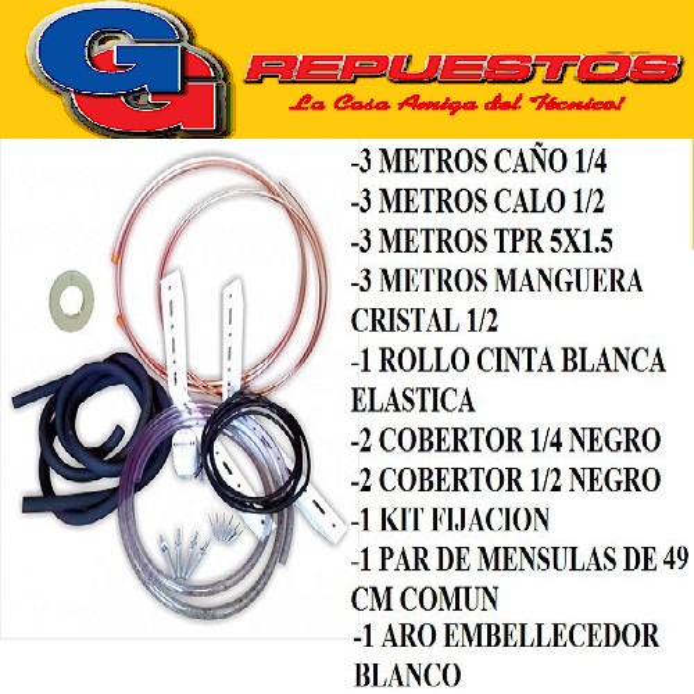 KIT INSTALACION AIRE SPLIT HASTA 4500 FRIGORIAS-3 METROS CAÑO COBRE 1/4- 3 METROS CAÑOS COBRE 1/2 - 1 ROLO CINTA BLANCA ELASTIZADA- 1 KIT FIJACION 3000- 1 PAR DE MENSULAS 49 CM COMUN. -1 ARO EMBELLECEDOR BLANCO- 3 MTS TPR 5X1.50 , 2 COBERTOR 1/4 NEGR